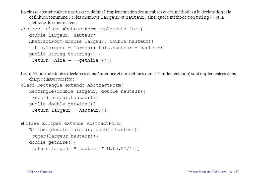 Présentation de POO-Java - p. 137Philippe Canalda La classe abstraite AbstractForm définit l'implémentation des membres et des méthodes à la déclarati