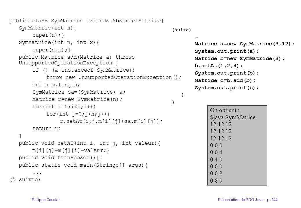 Présentation de POO-Java - p. 144Philippe Canalda public class SymMatrice extends AbstractMatrice{ SymMatrice(int n){ super(n);} SymMatrice(int n, int