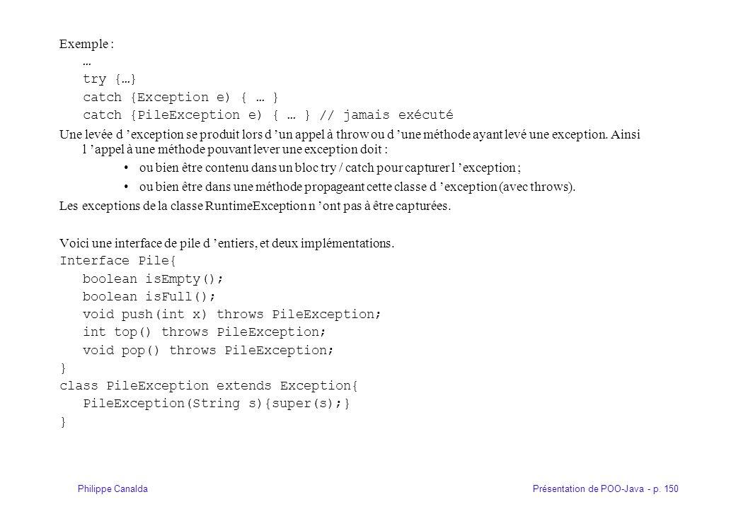 Présentation de POO-Java - p. 150Philippe Canalda Exemple : … try {…} catch {Exception e) { … } catch {PileException e) { … } // jamais exécuté Une le