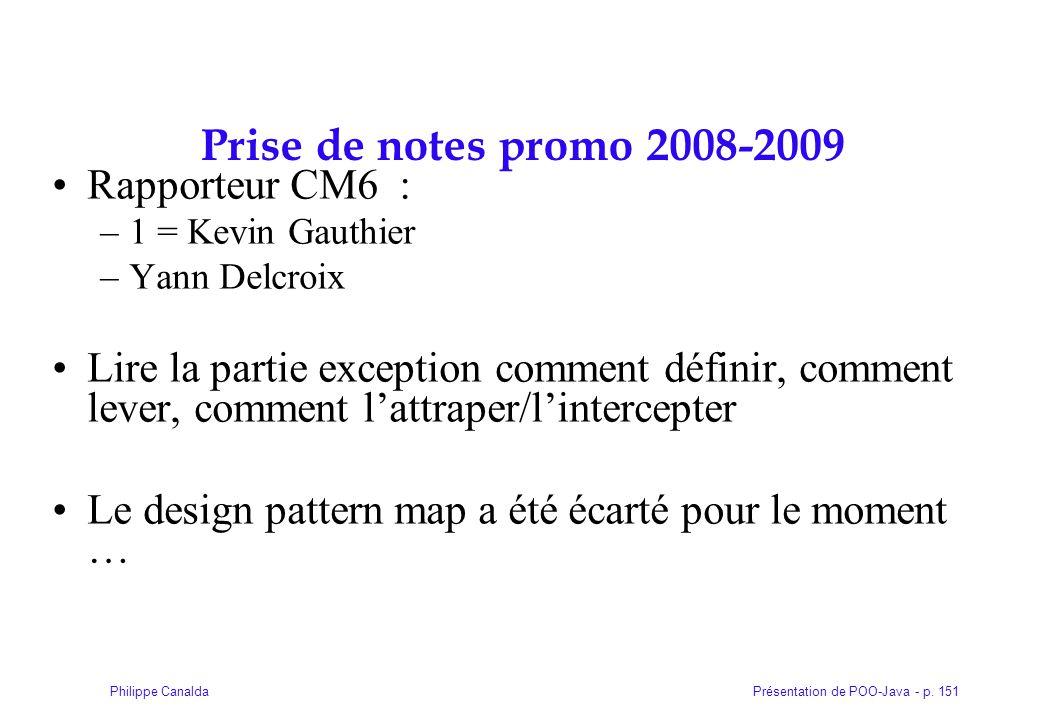 Présentation de POO-Java - p. 151Philippe Canalda Prise de notes promo 2008-2009 Rapporteur CM6 : –1 = Kevin Gauthier –Yann Delcroix Lire la partie ex