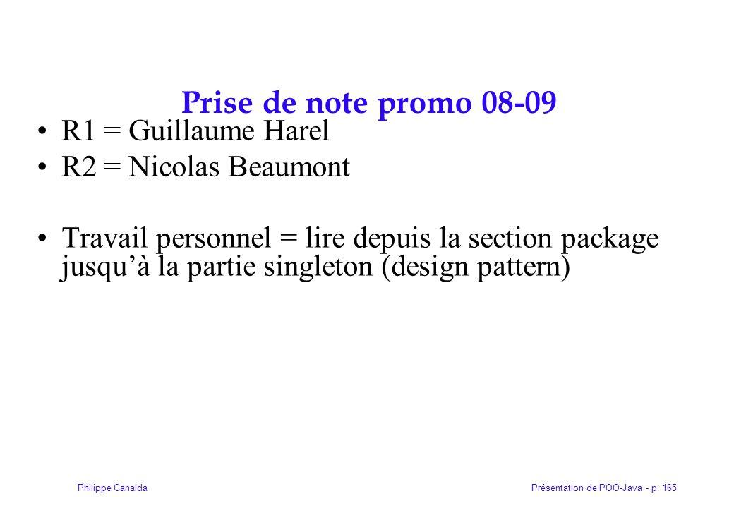 Présentation de POO-Java - p. 165Philippe Canalda Prise de note promo 08-09 R1 = Guillaume Harel R2 = Nicolas Beaumont Travail personnel = lire depuis