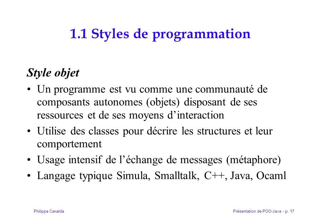 Présentation de POO-Java - p. 17Philippe Canalda 1.1 Styles de programmation Style objet Un programme est vu comme une communauté de composants autono