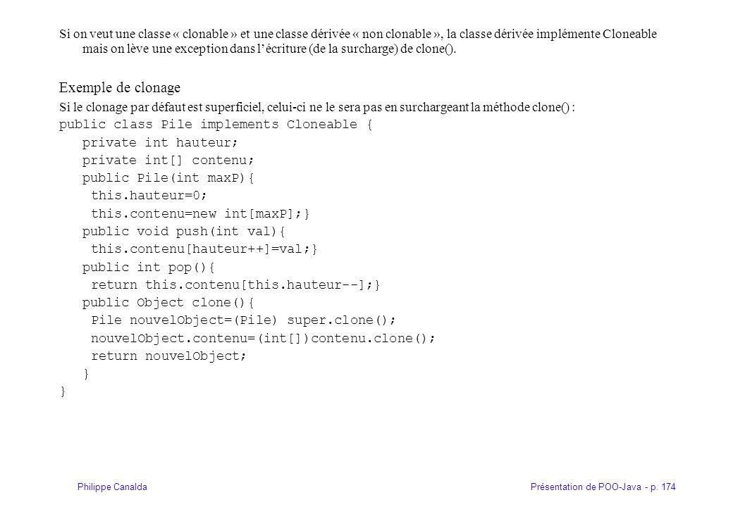 Présentation de POO-Java - p. 174Philippe Canalda Si on veut une classe « clonable » et une classe dérivée « non clonable », la classe dérivée impléme