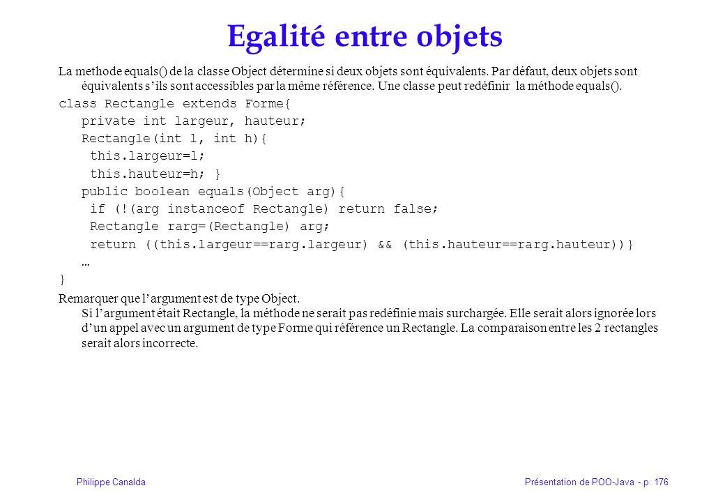 Présentation de POO-Java - p. 176Philippe Canalda Egalité entre objets La methode equals() de la classe Object détermine si deux objets sont équivalen