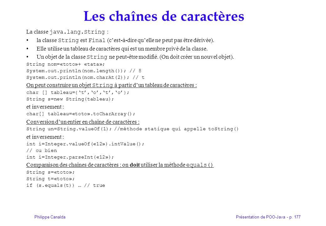 Présentation de POO-Java - p. 177Philippe Canalda Les chaînes de caractères La classe java.lang.String : la classe String est Final (c'est-à-dire qu'e