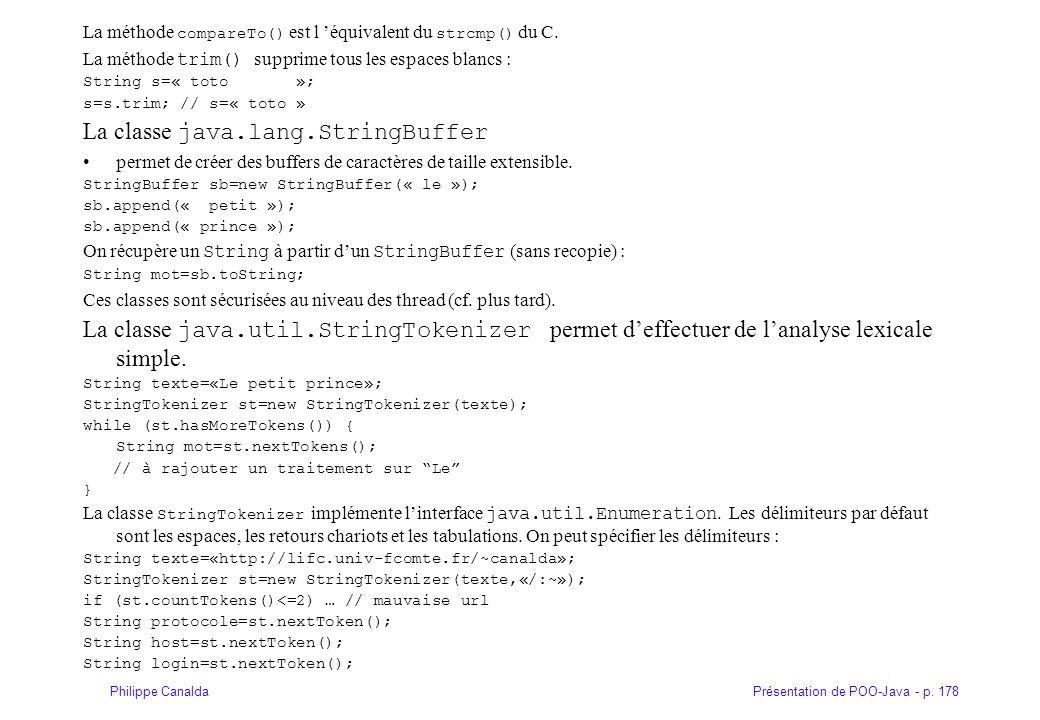 Présentation de POO-Java - p. 178Philippe Canalda La méthode compareTo() est l 'équivalent du strcmp() du C. La méthode trim() supprime tous les espac