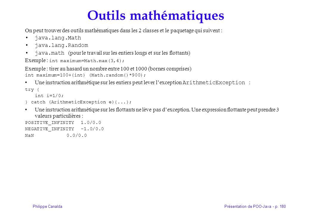 Présentation de POO-Java - p. 180Philippe Canalda Outils mathématiques On peut trouver des outils mathématiques dans les 2 classes et le paquetage qui