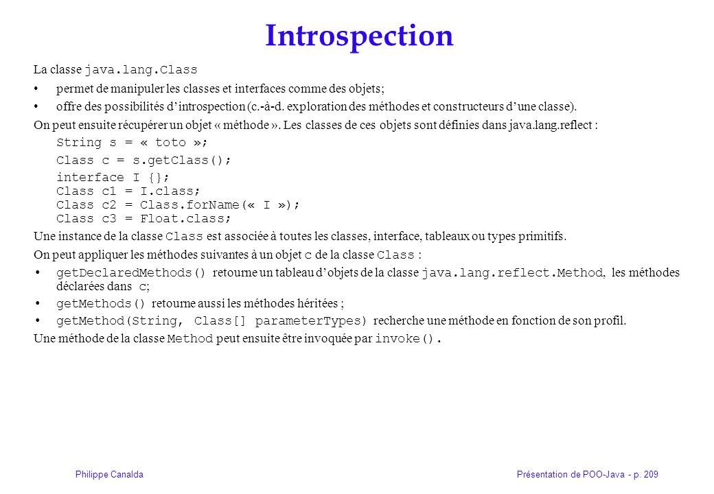 Présentation de POO-Java - p. 209Philippe Canalda Introspection La classe java.lang.Class permet de manipuler les classes et interfaces comme des obje