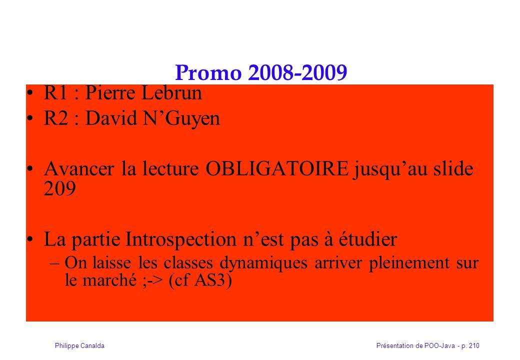 Présentation de POO-Java - p. 210Philippe Canalda Promo 2008-2009 R1 : Pierre Lebrun R2 : David N'Guyen Avancer la lecture OBLIGATOIRE jusqu'au slide