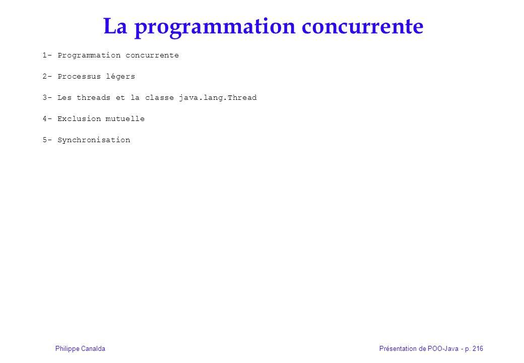 Présentation de POO-Java - p. 216Philippe Canalda La programmation concurrente 1- Programmation concurrente 2- Processus légers 3- Les threads et la c