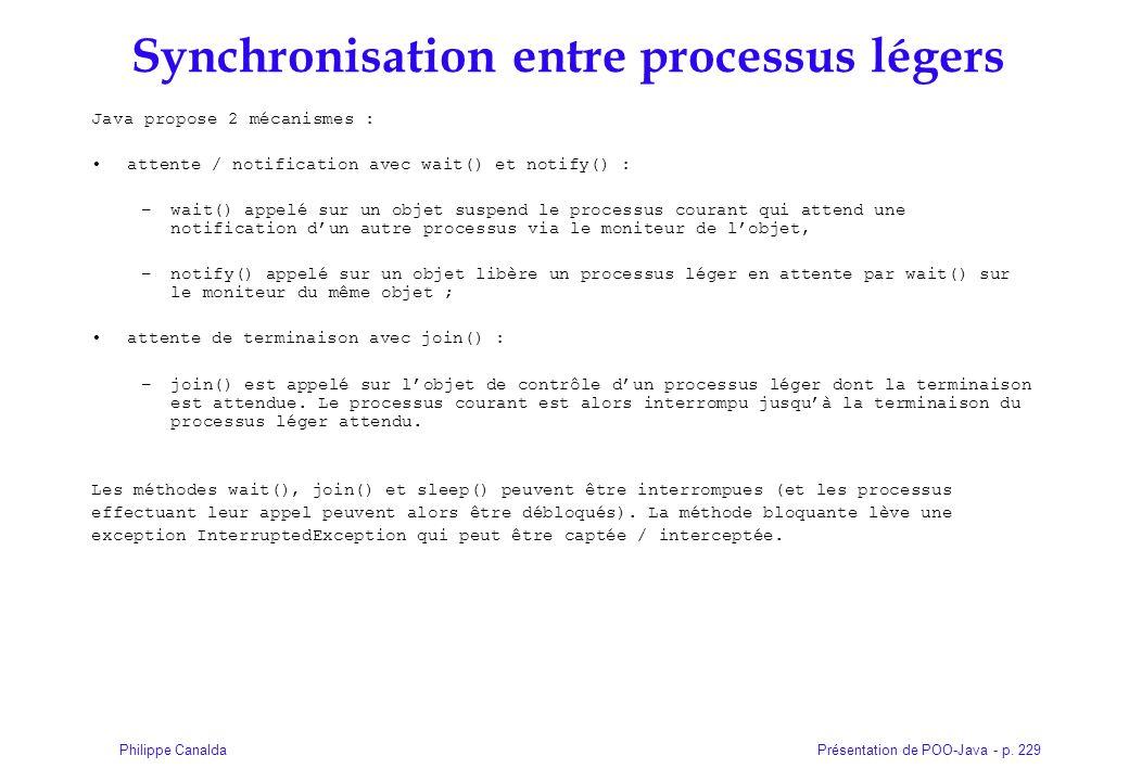 Présentation de POO-Java - p. 229Philippe Canalda Synchronisation entre processus légers Java propose 2 mécanismes : attente / notification avec wait(