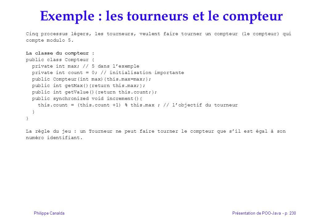 Présentation de POO-Java - p. 230Philippe Canalda Exemple : les tourneurs et le compteur Cinq processus légers, les tourneurs, veulent faire tourner u