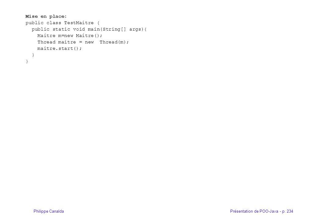 Présentation de POO-Java - p. 234Philippe Canalda Mise en place: public class TestMaitre { public static void main(String[] args){ Maitre m=new Maitre