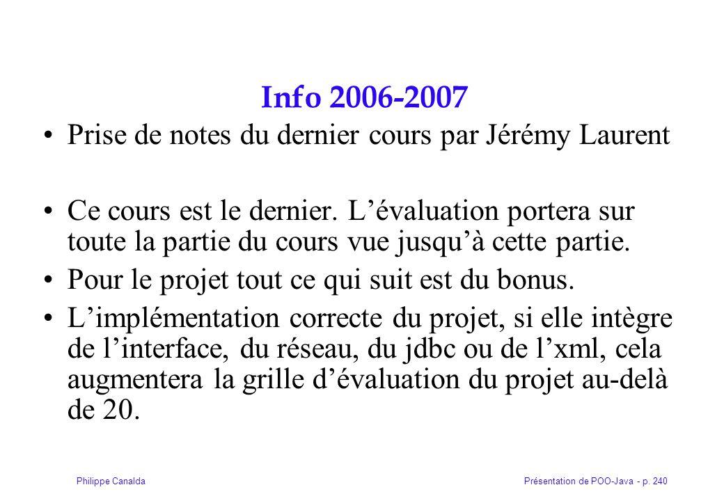 Présentation de POO-Java - p. 240Philippe Canalda Info 2006-2007 Prise de notes du dernier cours par Jérémy Laurent Ce cours est le dernier. L'évaluat