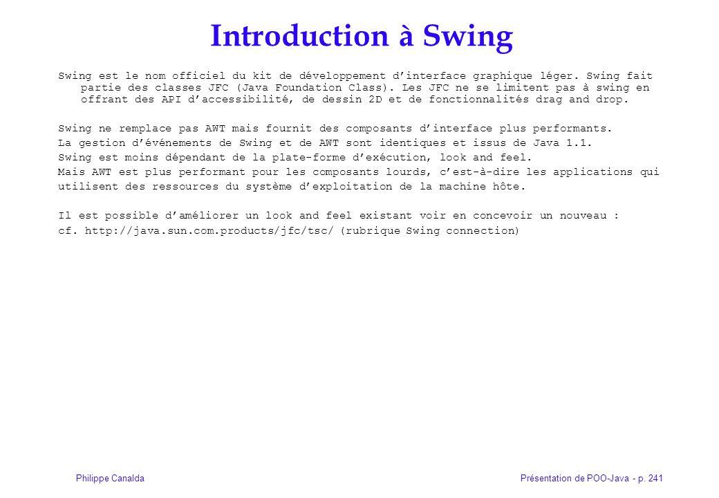 Présentation de POO-Java - p. 241Philippe Canalda Introduction à Swing Swing est le nom officiel du kit de développement d'interface graphique léger.