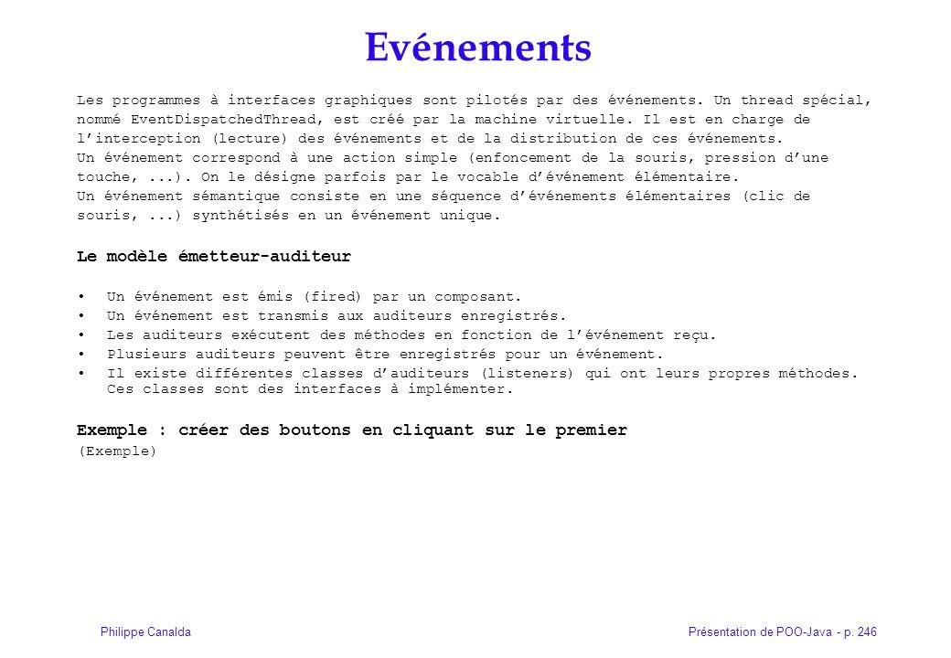 Présentation de POO-Java - p. 246Philippe Canalda Evénements Les programmes à interfaces graphiques sont pilotés par des événements. Un thread spécial
