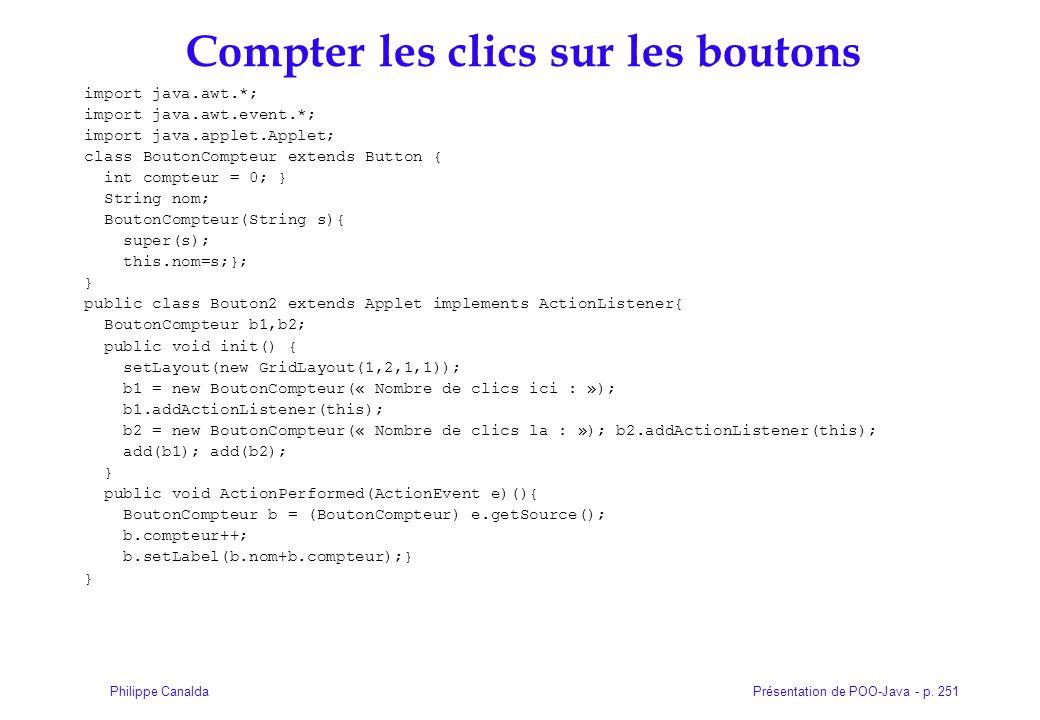 Présentation de POO-Java - p. 251Philippe Canalda Compter les clics sur les boutons import java.awt.*; import java.awt.event.*; import java.applet.App