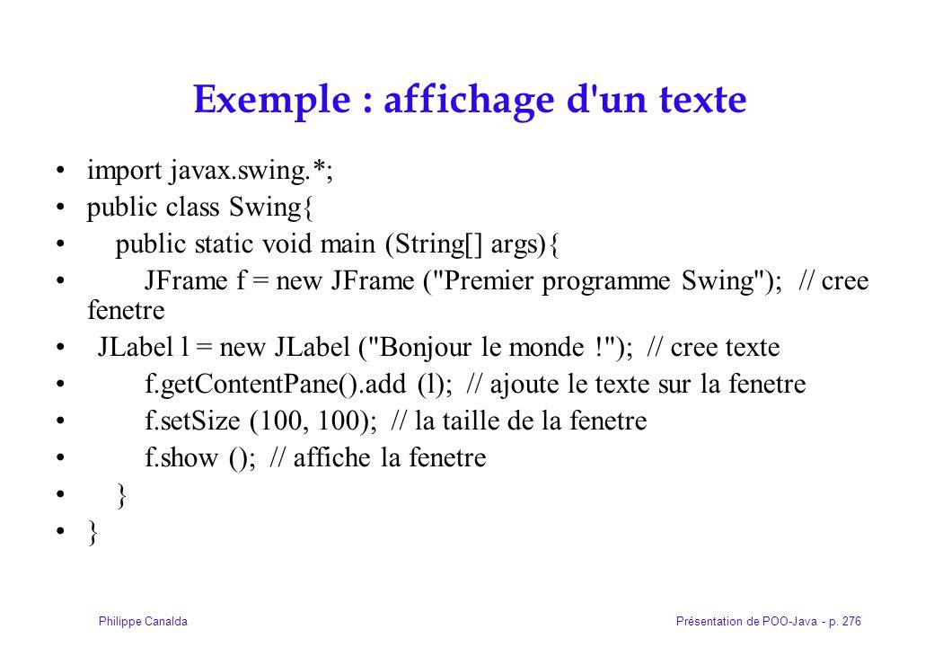 Présentation de POO-Java - p. 276Philippe Canalda Exemple : affichage d'un texte import javax.swing.*; public class Swing{ public static void main (St