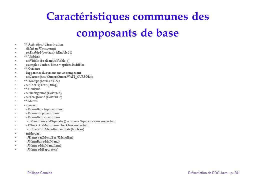 Présentation de POO-Java - p. 281Philippe Canalda Caractéristiques communes des composants de base ** Activation / désactivation - défini en JComponen