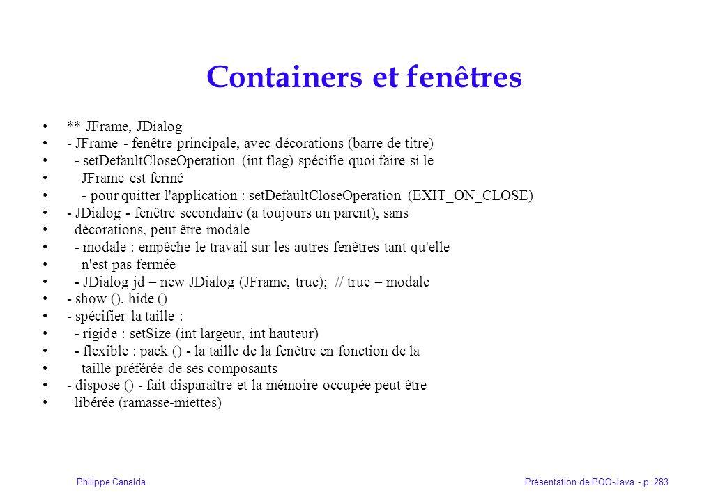 Présentation de POO-Java - p. 283Philippe Canalda Containers et fenêtres ** JFrame, JDialog - JFrame - fenêtre principale, avec décorations (barre de