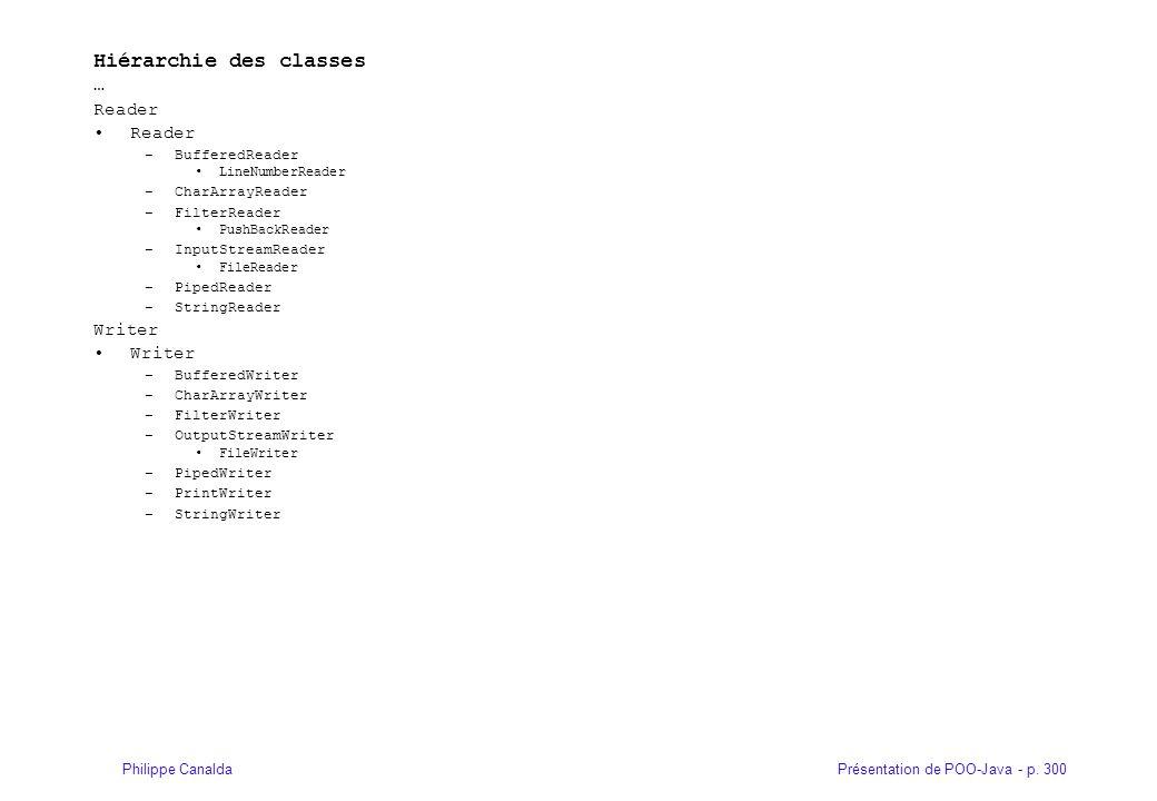 Présentation de POO-Java - p. 300Philippe Canalda Hiérarchie des classes … Reader –BufferedReader LineNumberReader –CharArrayReader –FilterReader Push