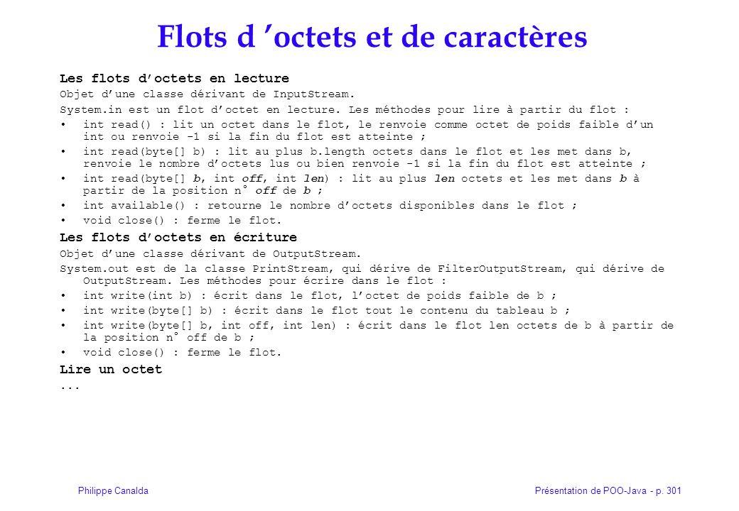 Présentation de POO-Java - p. 301Philippe Canalda Flots d 'octets et de caractères Les flots d'octets en lecture Objet d'une classe dérivant de InputS