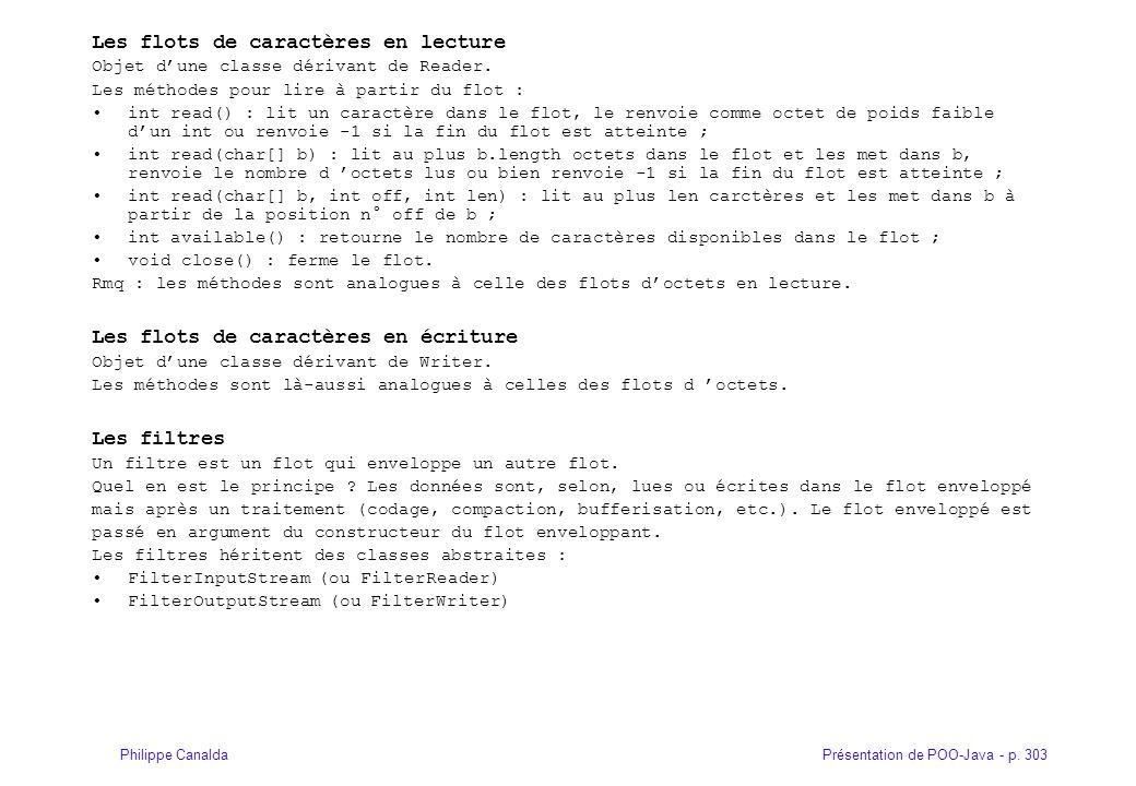 Présentation de POO-Java - p. 303Philippe Canalda Les flots de caractères en lecture Objet d'une classe dérivant de Reader. Les méthodes pour lire à p
