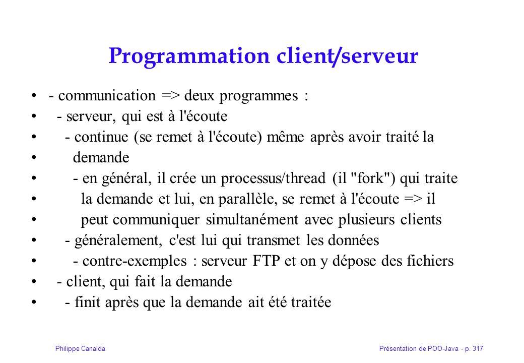Présentation de POO-Java - p. 317Philippe Canalda Programmation client/serveur - communication => deux programmes : - serveur, qui est à l'écoute - co