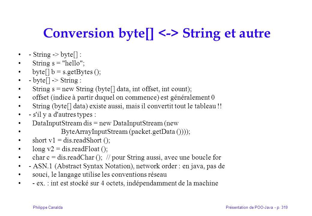 Présentation de POO-Java - p. 319Philippe Canalda Conversion byte[] String et autre - String -> byte[] : String s =