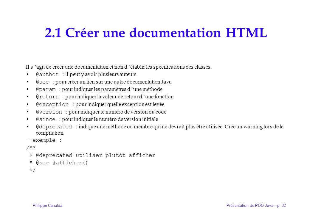 Présentation de POO-Java - p. 32Philippe Canalda 2.1 Créer une documentation HTML Il s 'agit de créer une documentation et non d 'établir les spécific