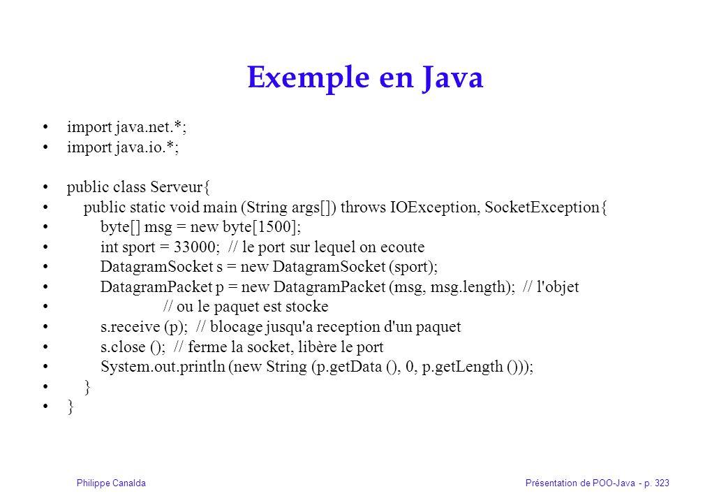 Présentation de POO-Java - p. 323Philippe Canalda Exemple en Java import java.net.*; import java.io.*; public class Serveur{ public static void main (