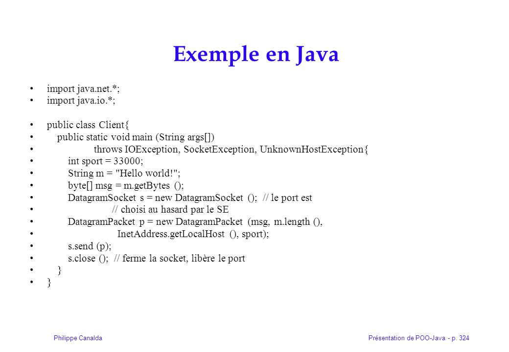 Présentation de POO-Java - p. 324Philippe Canalda Exemple en Java import java.net.*; import java.io.*; public class Client{ public static void main (S