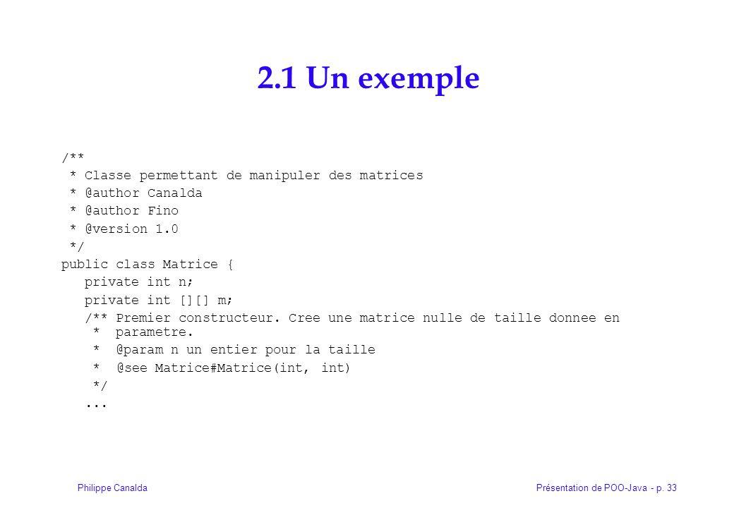 Présentation de POO-Java - p. 33Philippe Canalda 2.1 Un exemple /** * Classe permettant de manipuler des matrices * @author Canalda * @author Fino * @