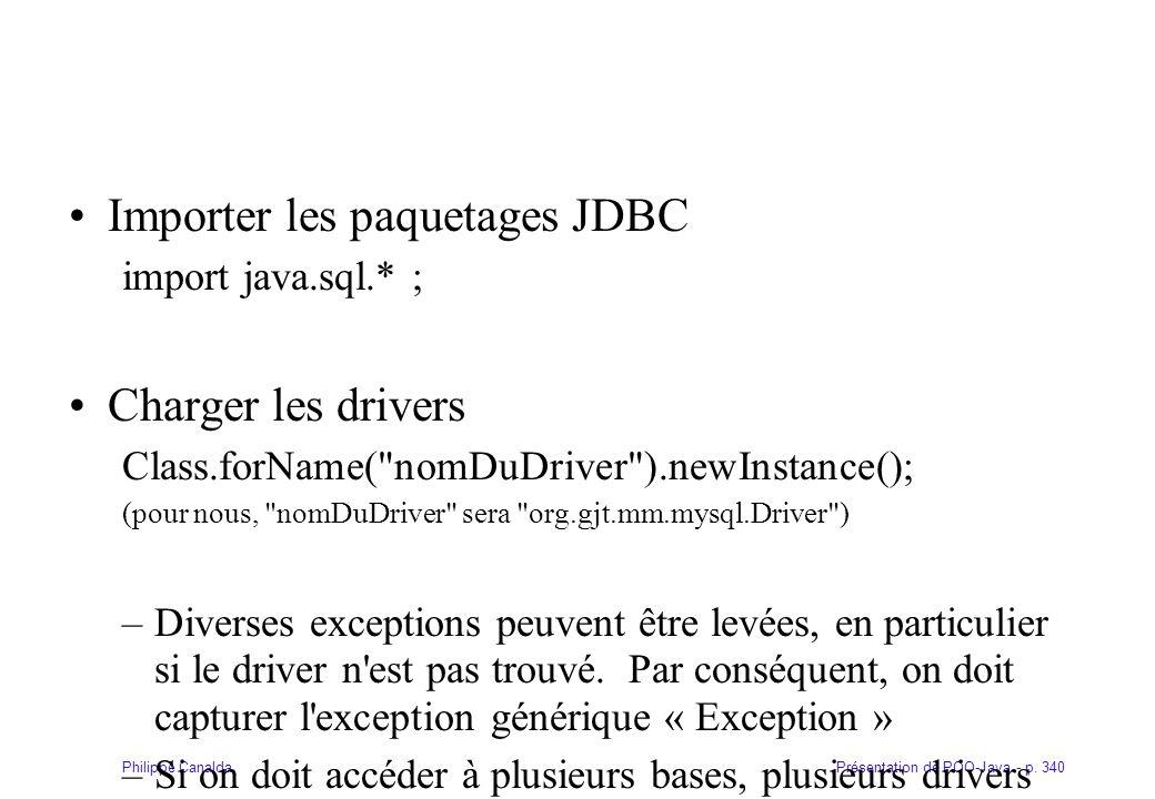 Présentation de POO-Java - p. 340Philippe Canalda Importer les paquetages JDBC import java.sql.* ; Charger les drivers Class.forName(