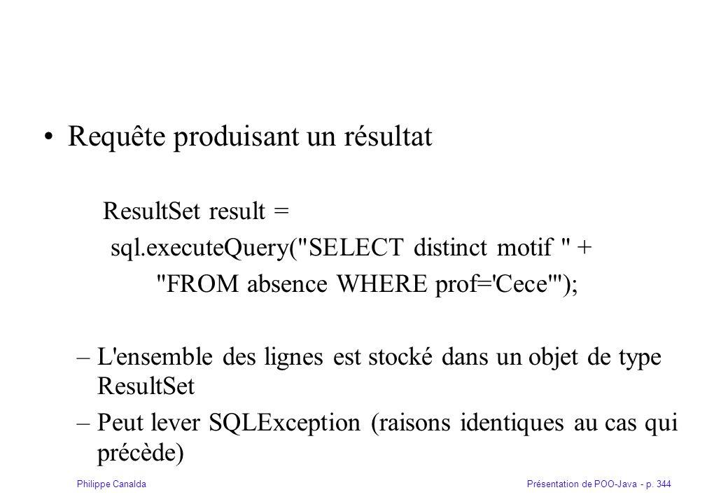 Présentation de POO-Java - p. 344Philippe Canalda Requête produisant un résultat ResultSet result = sql.executeQuery(