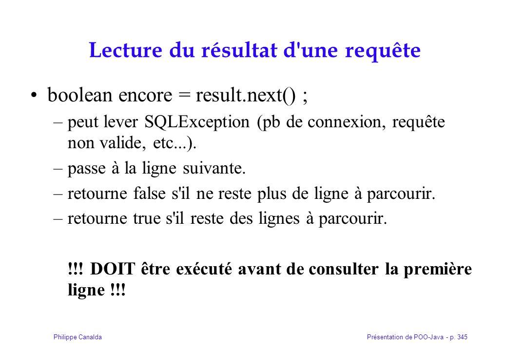 Présentation de POO-Java - p. 345Philippe Canalda Lecture du résultat d'une requête boolean encore = result.next() ; –peut lever SQLException (pb de c
