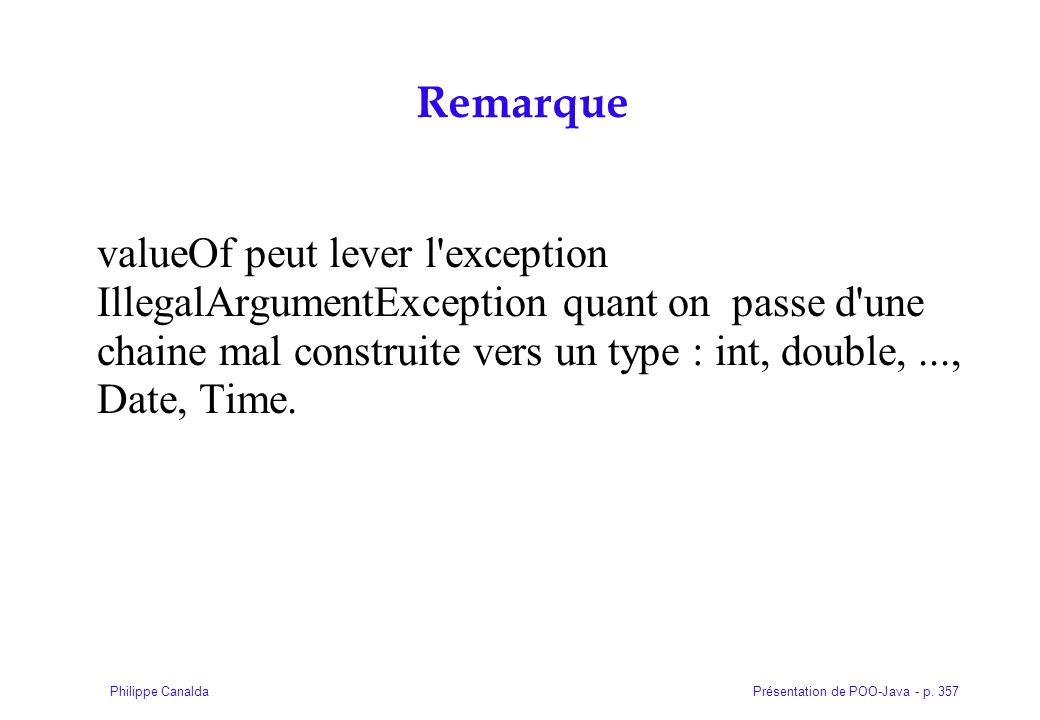 Présentation de POO-Java - p. 357Philippe Canalda Remarque valueOf peut lever l'exception IllegalArgumentException quant on passe d'une chaine mal con
