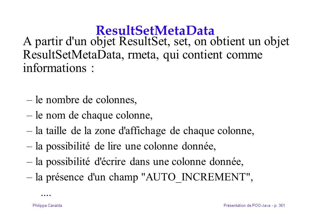 Présentation de POO-Java - p. 361Philippe Canalda ResultSetMetaData A partir d'un objet ResultSet, set, on obtient un objet ResultSetMetaData, rmeta,