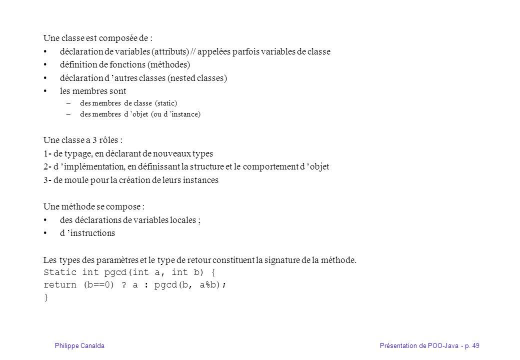 Présentation de POO-Java - p. 49Philippe Canalda Une classe est composée de : déclaration de variables (attributs) // appelées parfois variables de cl