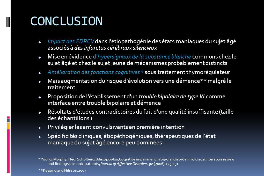 CONCLUSION  Impact des FDRCV dans l'étiopathogénie des états maniaques du sujet âgé associés à des infarctus cérébraux silencieux  Mise en évidence