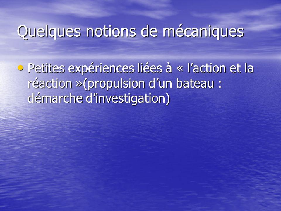 Quelques notions de mécaniques Petites expériences liées à « l'action et la réaction »(propulsion d'un bateau : démarche d'investigation) Petites expériences liées à « l'action et la réaction »(propulsion d'un bateau : démarche d'investigation)