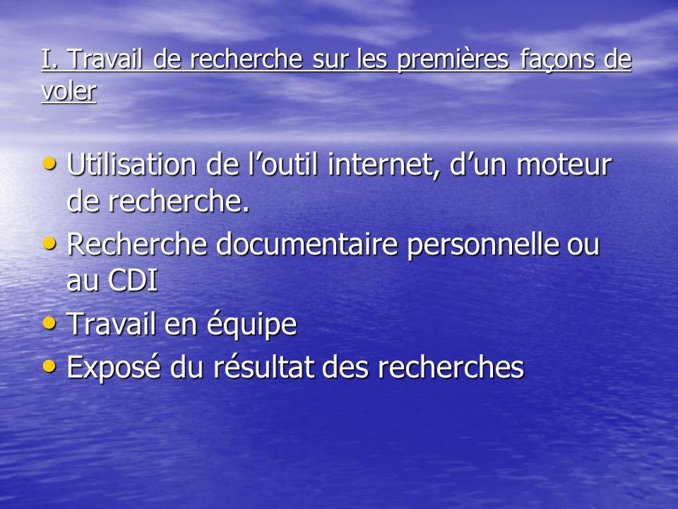 I. Travail de recherche sur les premières façons de voler Utilisation de l'outil internet, d'un moteur de recherche. Utilisation de l'outil internet,
