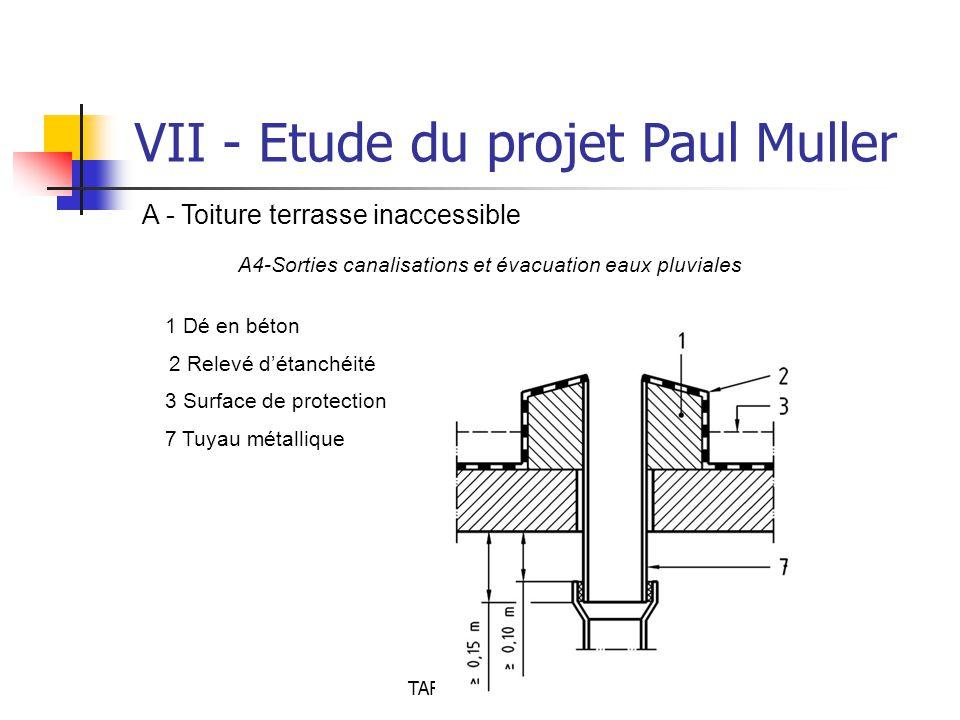 TARRADE Olivier - POLAK Brice VII - Etude du projet Paul Muller A - Toiture terrasse inaccessible A4-Sorties canalisations et évacuation eaux pluviales 1 Dé en béton 2 Relevé d'étanchéité 3 Surface de protection 7 Tuyau métallique