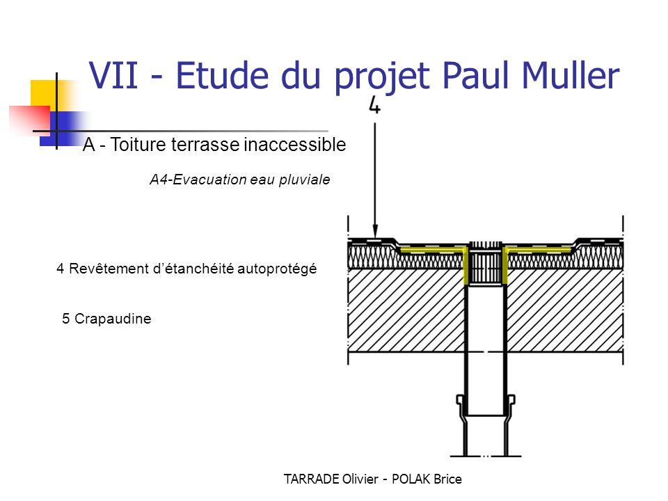TARRADE Olivier - POLAK Brice 5 Crapaudine 4 Revêtement d'étanchéité autoprotégé A - Toiture terrasse inaccessible A4-Evacuation eau pluviale VII - Etude du projet Paul Muller