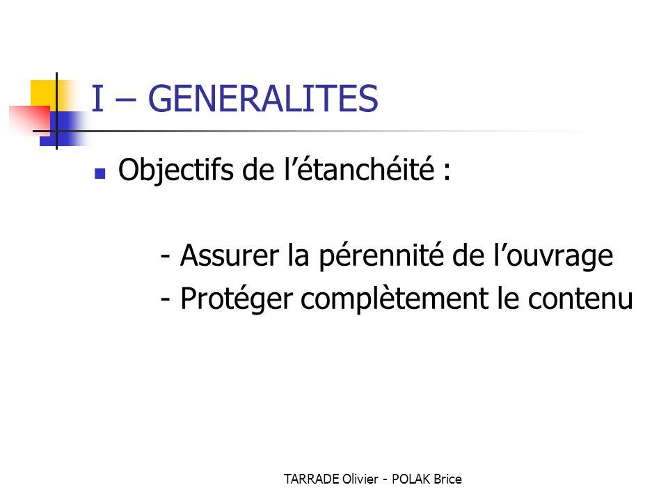 TARRADE Olivier - POLAK Brice Objectifs de l'étanchéité : - Assurer la pérennité de l'ouvrage - Protéger complètement le contenu I – GENERALITES