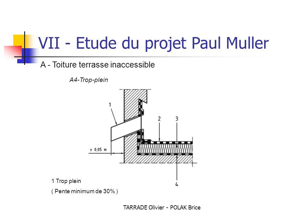 TARRADE Olivier - POLAK Brice VII - Etude du projet Paul Muller A - Toiture terrasse inaccessible A4-Trop-plein 1 Trop plein ( Pente minimum de 30% )