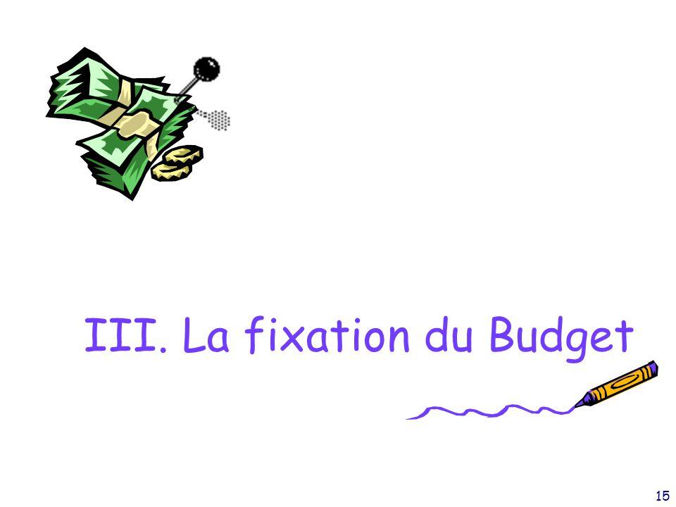 15 III. La fixation du Budget