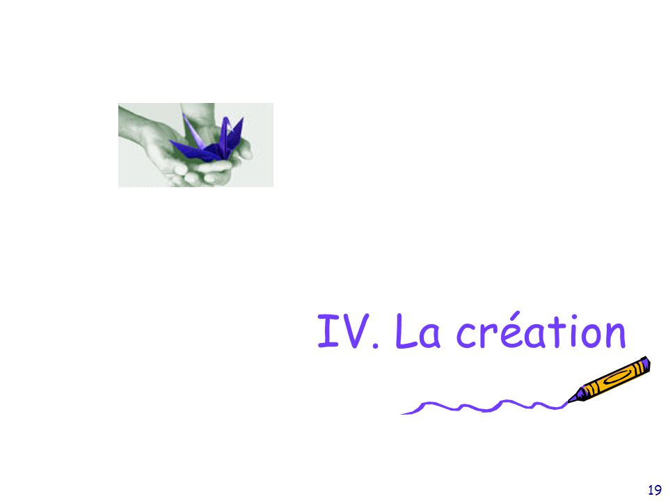 19 IV. La création