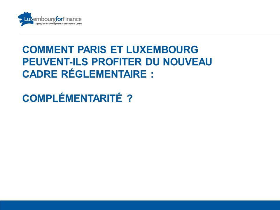 COMMENT PARIS ET LUXEMBOURG PEUVENT-ILS PROFITER DU NOUVEAU CADRE RÉGLEMENTAIRE : COMPLÉMENTARITÉ