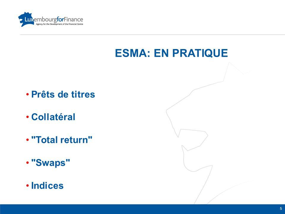 ESMA: EN PRATIQUE Prêts de titres Collatéral Total return Swaps Indices 5